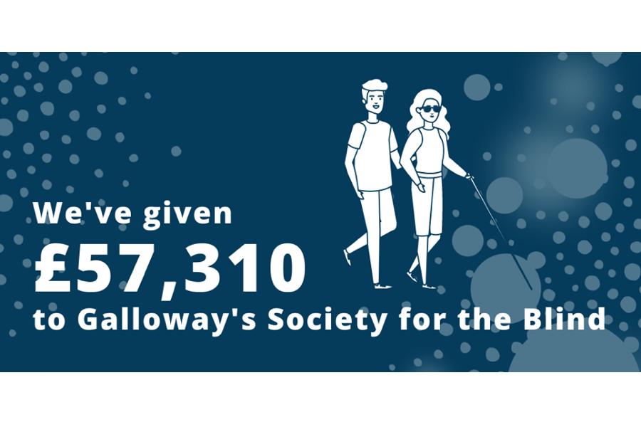 £57,310 to Galloway's Society for the Blind